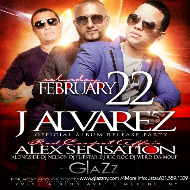 SATURDAY FEBRUARY 22-J ALVAREZ OFFICIAL ALBUM RELEASE PARTY & RED CARPET AFFAIR, MUSIC BY ALEX SENSATION ALONG SIDE DJ NELSON, DJ FLIPSTAR, DJ RIC-ROC & DJ WERD DA MOUTH