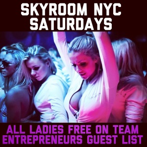 GET ON OUR GUEST LIST SATURDAYS AT SKYROOM IN NYC